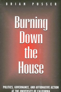 Burning down the House: Politics, Governance and Affirmative Action at the University of California