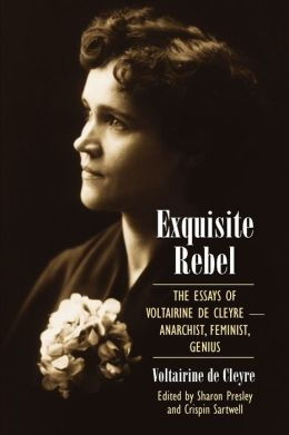 Exquisite Rebel: The Essays of Voltairine de Cleyre -- Anarchist, Feminist, Genius