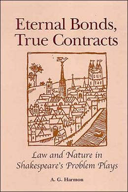 Eternal Bonds, True Contracts: Law and Nature in Shakespear's Problem Plays