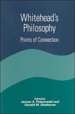 Whitehead's Philosophy: Points of Connection(Constructive Postmodern Thought Series)