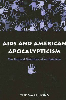 Aids and American Apocalypticism: The Cultural Semiotics of an Epidemic