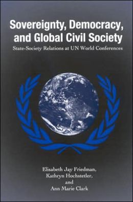 Sovereignty, Democracy, and Global Civil Society: State-Society Relations at UN World Conferences