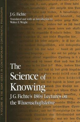 Science of Knowing: J. G. Fichte's 1804 Lectures on the Wissenschaftslehre