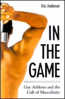 In the Game: Gay Athletes and the Cult of Masculinity
