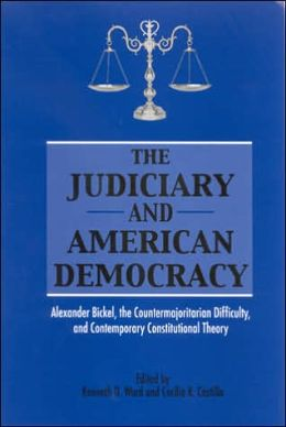 Judiciary in American Democracy: Alexander Bockel, the Counter-Majoritarian Difficulty, and Contemporary Constitutional Theory