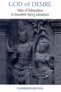 God of Desire: Tales of Kamadeva in Sanskrit Literature