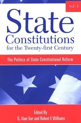 State Constitutions for the Twenty-First Century, Volume 1: The Politics of State Constitutional Reform