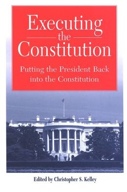 Executing the Constitution: Putting the President Back into the Constitution