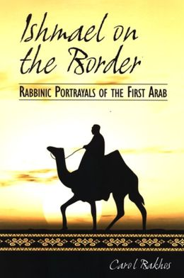 Ishmael on the Border: Rabbinic Portrayals of the First Arab