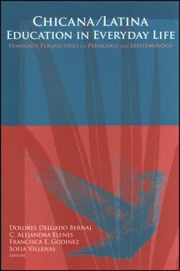 Chicana/Latina Education in Everyday Life: Feminista Perspectives on Pedagogy and Epistemology