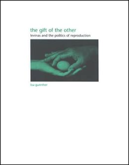The Gift of the Other: Levinas and the Politics of Reproduction