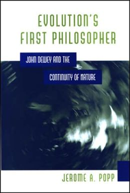 Evolution's First Philosopher: John Dewey and the Continuity of Nature