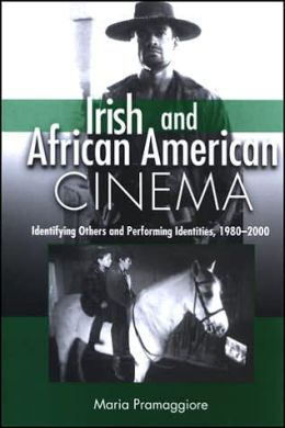 Irish and African American Cinema: Identifying Others and Performing Identities, 1980-2000