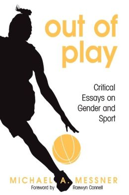Out of Play: Critical Essays on Gender and Sport