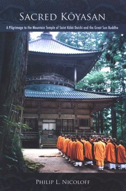 The Sacred Koyasan: A Pilgrimage to the Mountain Temple of Saint Kobo Daishi and the Great Sun Buddha