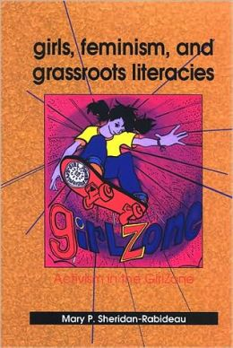 Girls, Feminism, and Grassroots Literacies: Activism in the GirlZone
