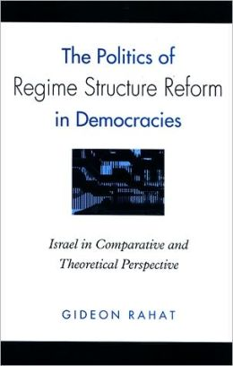 The Politics of Regime Structure Reform in Democracies: Israel in Comparative and Theoretical Perspective