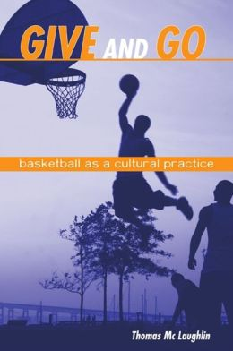 Give and Go: Basketball As a Cultural Practice