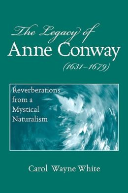 Legacy of Anne Conway (1631-1679), The: Reverberations from a Mystical Naturalism