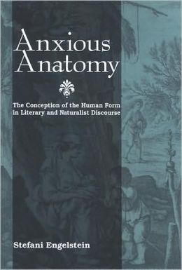 Anxious Anatomy: The Conception of the Human Form in Literary and Naturalist Discourse