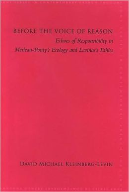 Before the Voice of Reason: Echoes of Responsibility in Merleau-Ponty's Ecology and Levinas's Ethics