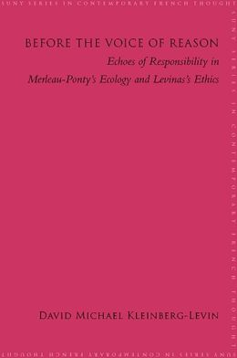 Before the Voice of Reason: Echoes of Responsibility in MerleauPonty's Ecology and Levinas's Ethics