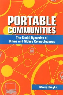 Portable Communities: The Social Dynamics of Online and Mobile Connectedness