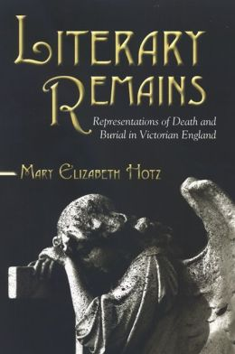 Literary Remains: Representations of Death and Burial in Victorian England