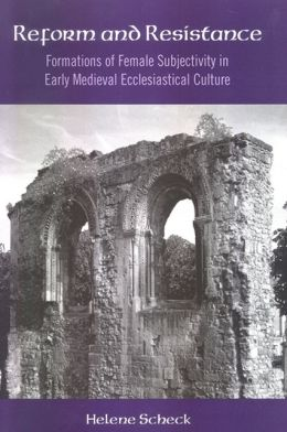 Reform and Resistance: Formations of Female Subjectivity in Early Medieval Ecclesiastical Culture