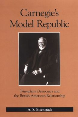 Carnegie's Model Republic: Triumphant Democracy and the British-American Relationship