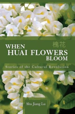 When Huai Flowers Bloom: Stories of the Cultural Revolution