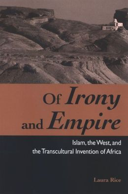 Of Irony and Empire: Islam, the West, and the Transcultural Invention of Africa