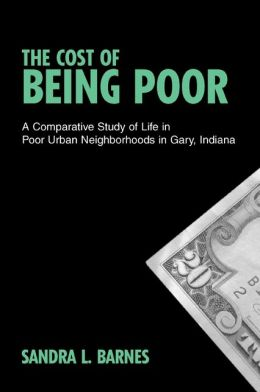 The Cost of Being Poor: A Comparative Study of Life in Poor Urban Neighborhoods in Gary, Indiana