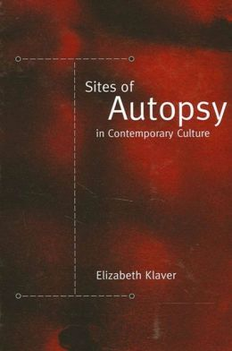Sites of Autopsy in Contemporary Culture (Suny Series in Postmodern Culture)