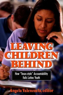 Leaving Children Behind: How ''Texas-style'' Accountability Fails Latino Youth
