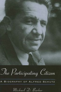 The Participating Citizen: A Biography of Alfred Schutz