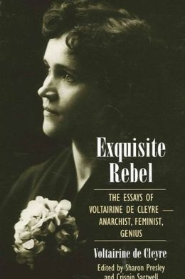 Exquisite Rebel: The Essays of Voltairine de Cleyre - Anarchist, Feminist, Genius
