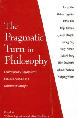 The Pragmatic Turn in Philosophy: Contemporary Engagements Between Analytic and Continental Thought