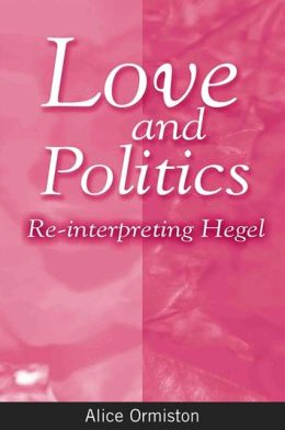 Love and Politics (SUNY Series in Hegelian Studies): Re-Interpreting Hegel