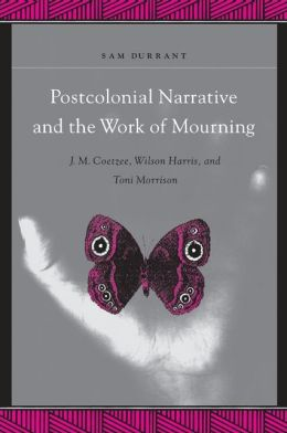 Postcolonial Narrative and the Work of Mourning (SUNY Series in Explorations and Post Colonnial Studies)