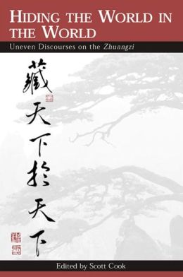 Hiding the World in the World: Uneven Discourses on the Zhuangzi