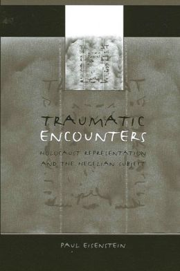 Traumatic Encounters: Holocaust Representation and the Hegelian Subject