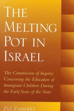 The Melting Pot in Israel: The Commission of Inquiry Concerning the Education of Immigrant Children During the Early Years of the State