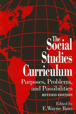 The Social Studies Curriculum: Purposes, Problems, and Possibilites