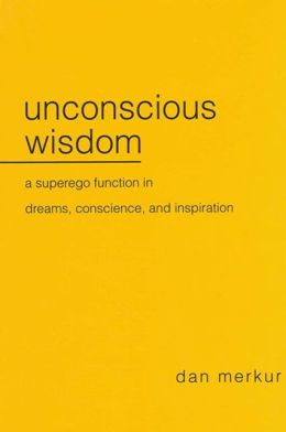 Unconscious Wisdom: A Superego Function in Dreams, Conscience, and Inspiration