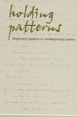 Holding Patterns: Temporary Poetics in Contemporary Poetry