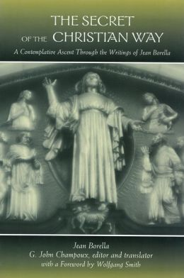 Secret of the Christian Way: A Contemplative Ascent Through the Writings of Jean Borella
