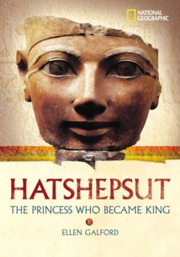 National Geographic World History Biographies: Hatshepsut: The Princess Who Became King
