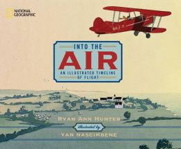 Into the Air: An Illustrated Timeline of Flight Ryan Ann Hunter and Yan Nascimbene