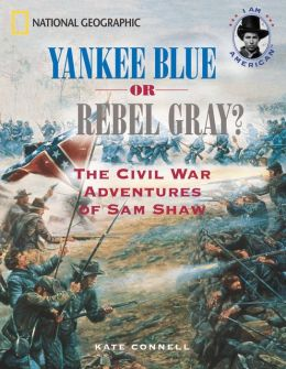 Yankee Blue or Rebel Grey?: The Civil War Adventures of Sam Shaw (I Am American Series)